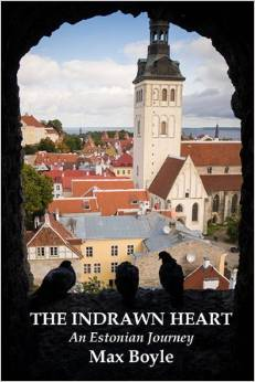 The Indrawn Heart: An Estonian Journey by Max Boyle