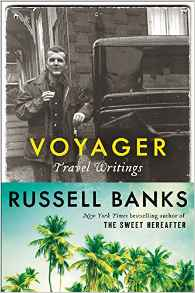 Voyager: Travel Writings by Russell Banks book release 2016