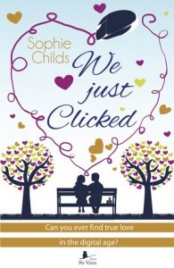 Sophie Childs We Just Clicked, Author Sophie Childs, Romance, Chick Lit