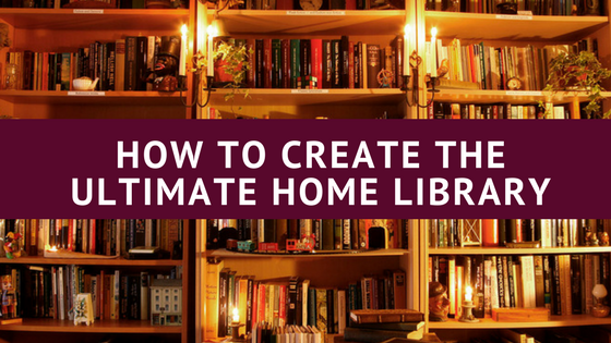 Top Tips on How To Create the Ultimate Home Library