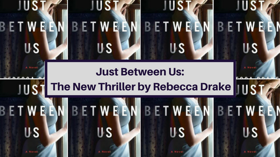 Just Between Us: The New Thriller from Rebecca Drake