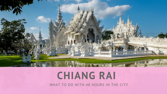 Chiang Rai: What To Do With 48 Hours in This Northern City