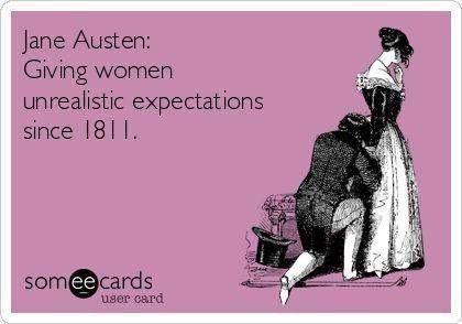 Jane Austen:Giving women unrealistic expectations since 1811.