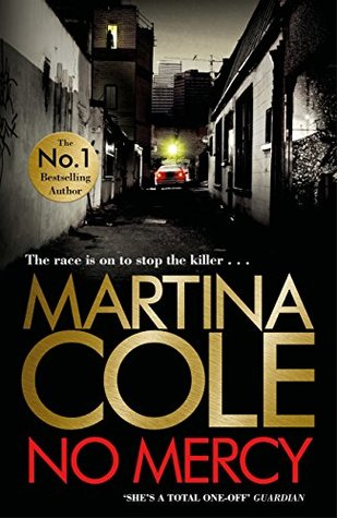 No Mercy by Martina Cole is a gritty, gangland fictional novel that looks into the criminal underworld of Britain.
