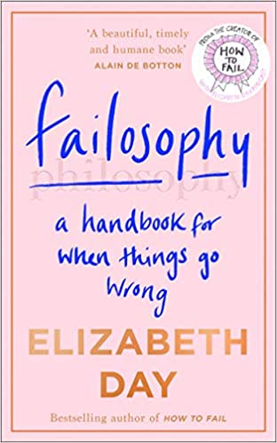 Failosophy by Elizabeth Day looks at how we can all overcome our negative thoughts towards not succeeding