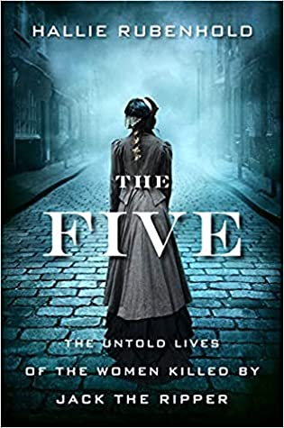 The Five by Hallie Rubenhold looks back on the lives of the five women who were brutally murdered by Jack the Ripper during 1800s Victorian England.