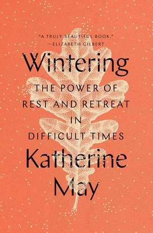 Wintering by Katherine May, looks at the power of rest and retreat in difficult times