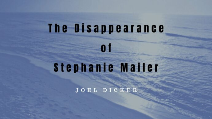 A review of The Disappearance of Stephanie Mailer by Swiss author Joel Dicker