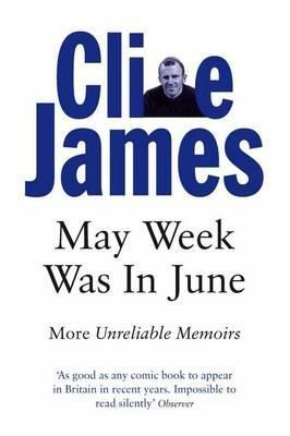 May Week was in June is the third part of a memoir by Clive James about his days at Pembroke Colllege in Cambridge