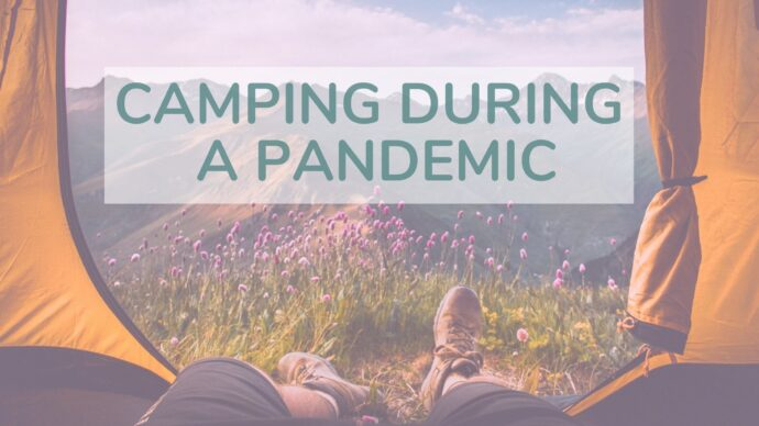How to prepare and camping during a pandemic. The key things to remember during this difficult time.