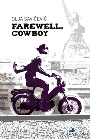 Farewell, Cowboy is a Croatian novel written by Olja Savičević Ivančević can be a great reference for literary adventures